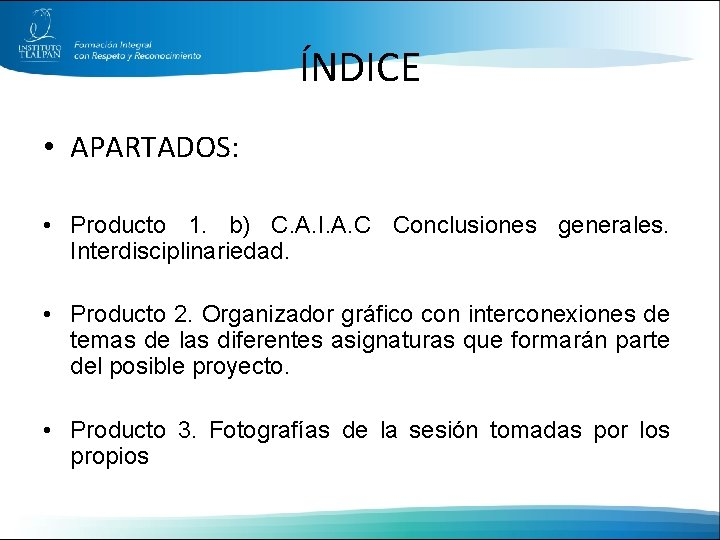 ÍNDICE • APARTADOS: • Producto 1. b) C. A. I. A. C Conclusiones generales.