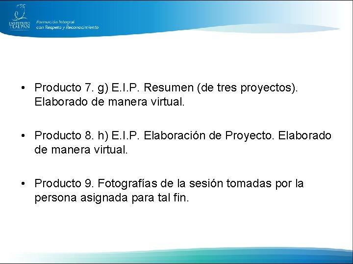 • Producto 7. g) E. I. P. Resumen (de tres proyectos). Elaborado de