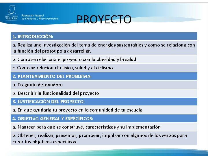 PROYECTO 1. INTRODUCCIÓN: a. Realiza una investigación del tema de energías sustentables y como