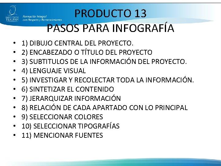 PRODUCTO 13 PASOS PARA INFOGRAFÍA • • • 1) DIBUJO CENTRAL DEL PROYECTO. 2)