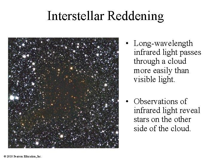 Interstellar Reddening • Long-wavelength infrared light passes through a cloud more easily than visible