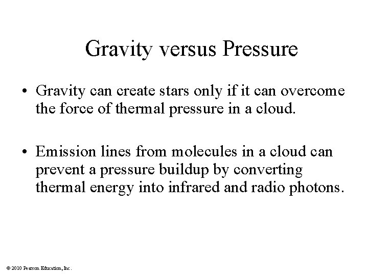 Gravity versus Pressure • Gravity can create stars only if it can overcome the