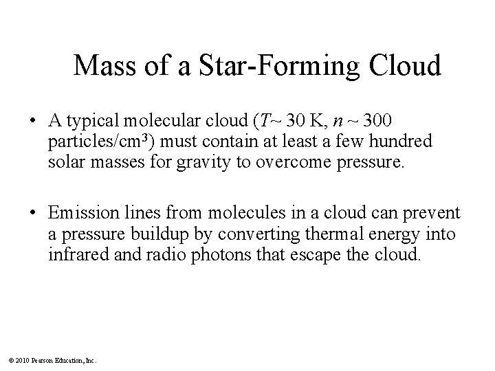 Mass of a Star-Forming Cloud • A typical molecular cloud (T~ 30 K, n
