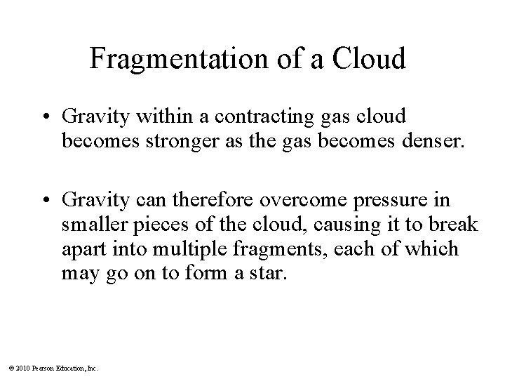 Fragmentation of a Cloud • Gravity within a contracting gas cloud becomes stronger as
