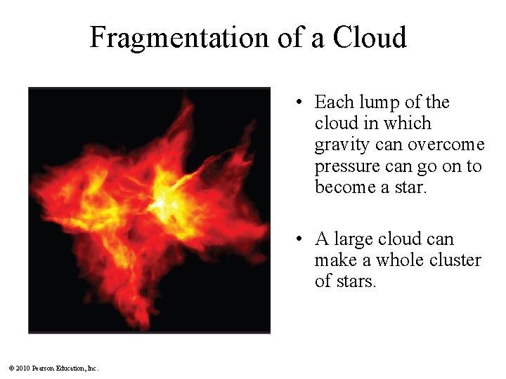 Fragmentation of a Cloud • Each lump of the cloud in which gravity can