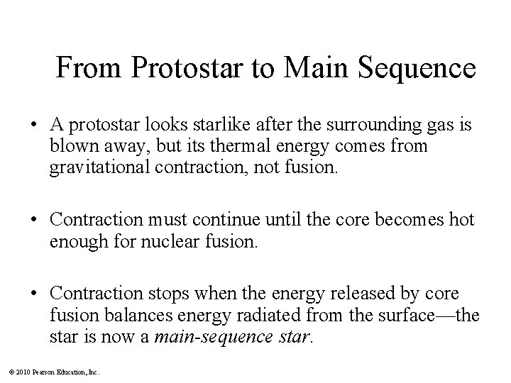 From Protostar to Main Sequence • A protostar looks starlike after the surrounding gas