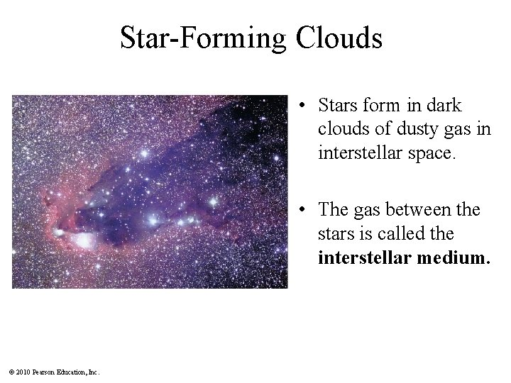Star-Forming Clouds • Stars form in dark clouds of dusty gas in interstellar space.