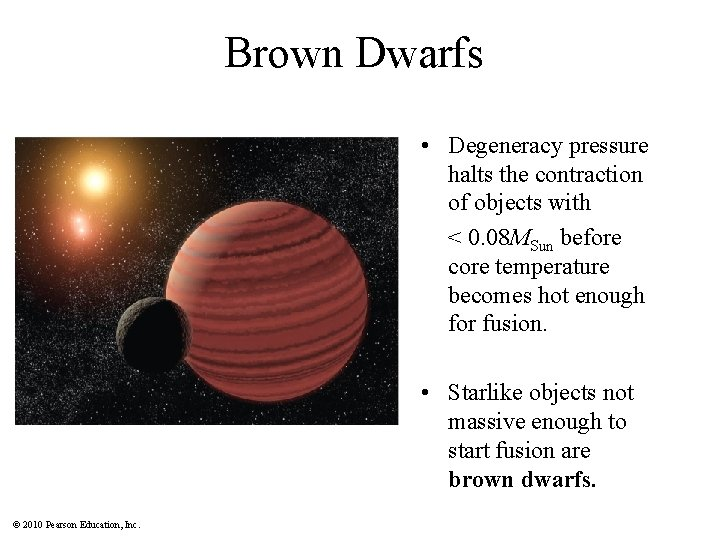 Brown Dwarfs • Degeneracy pressure halts the contraction of objects with < 0. 08