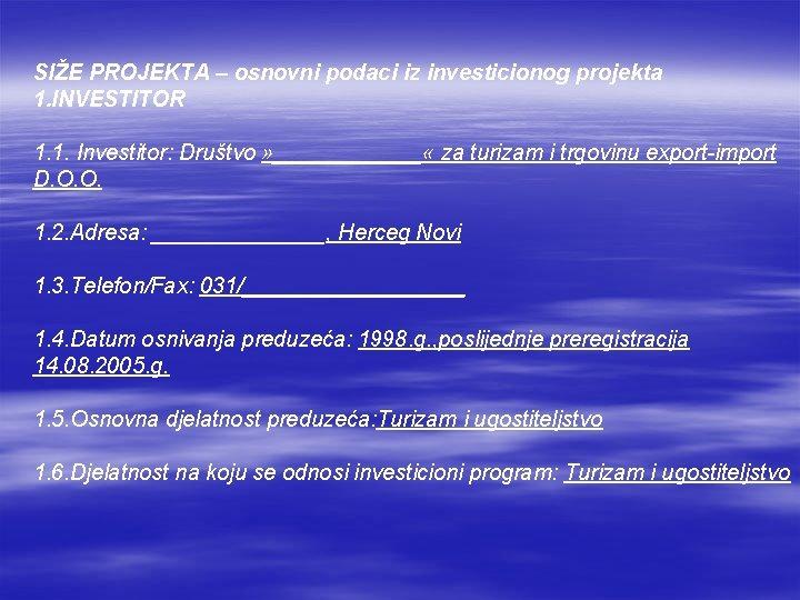 SIŽE PROJEKTA – osnovni podaci iz investicionog projekta 1. INVESTITOR 1. 1. Investitor: Društvo