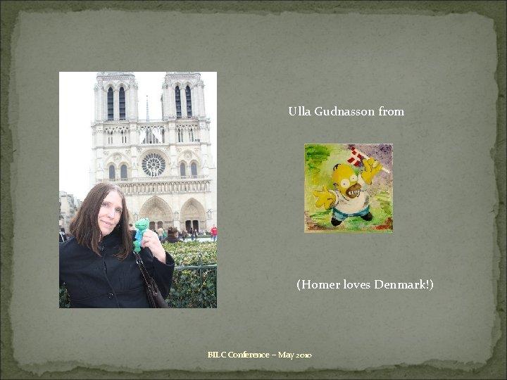 Ulla Gudnasson from (Homer loves Denmark!) BILC Conference – May 2010