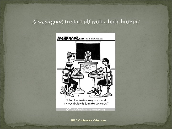Always good to start off with a little humor! BILC Conference –May 2010