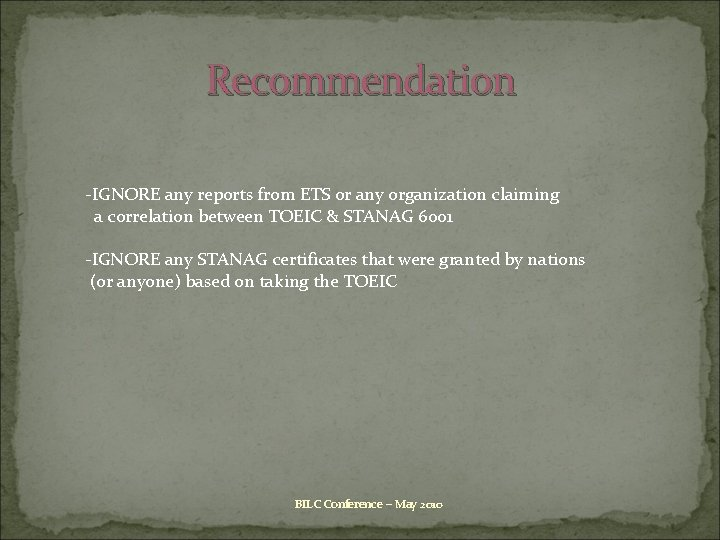 Recommendation -IGNORE any reports from ETS or any organization claiming a correlation between TOEIC