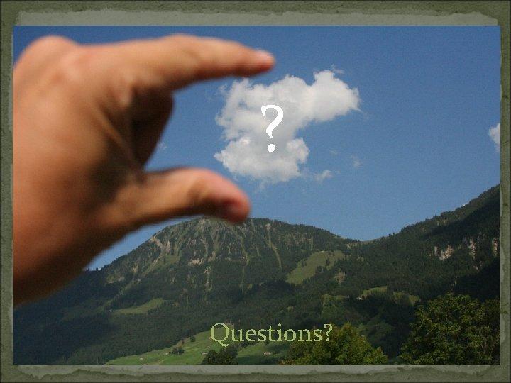 ? Questions? 27