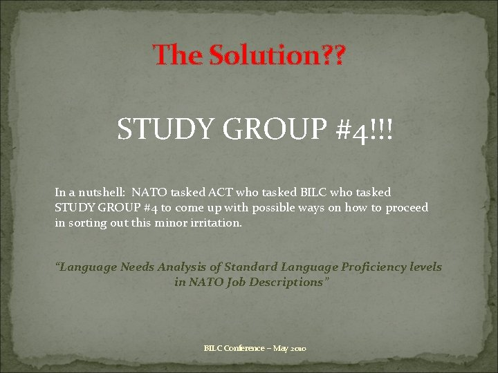 The Solution? ? STUDY GROUP #4!!! In a nutshell: NATO tasked ACT who tasked