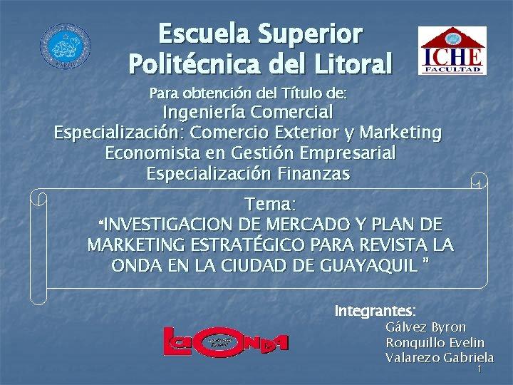 Escuela Superior Politécnica del Litoral Para obtención del Título de: Ingeniería Comercial Especialización: Comercio