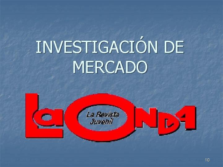 INVESTIGACIÓN DE MERCADO 10