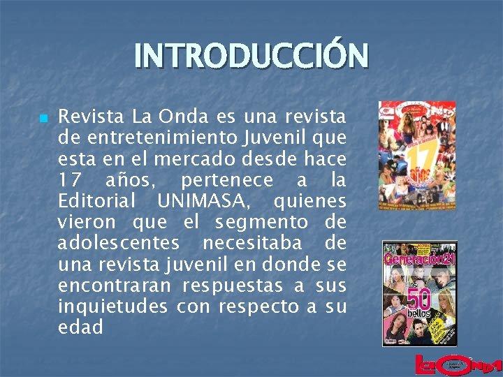 INTRODUCCIÓN n Revista La Onda es una revista de entretenimiento Juvenil que esta en