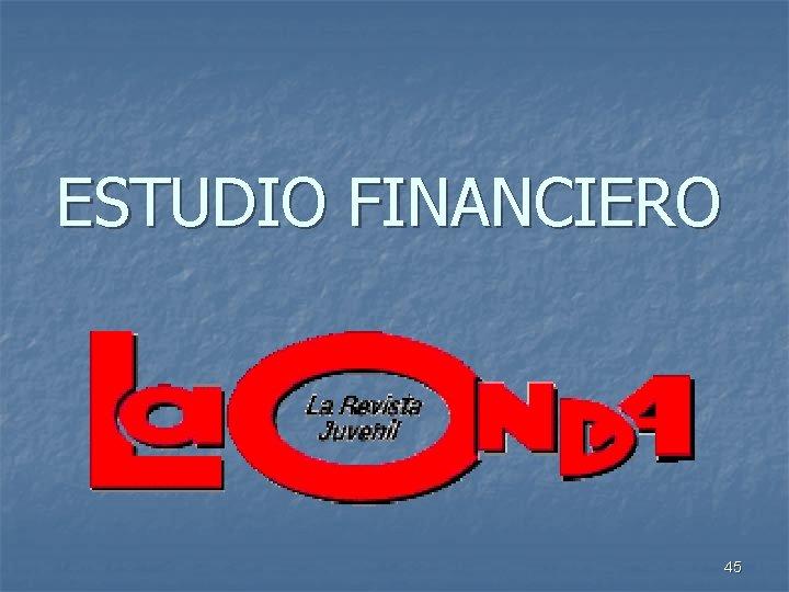 ESTUDIO FINANCIERO 45