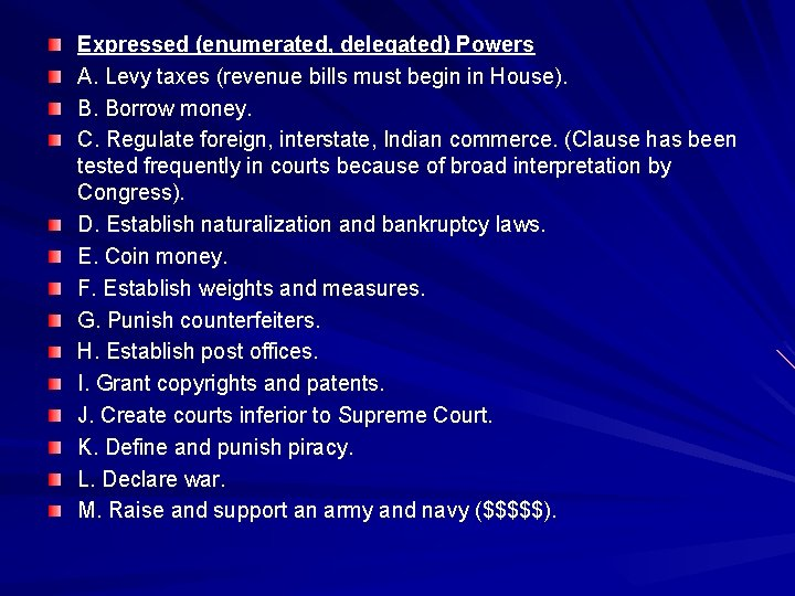 Expressed (enumerated, delegated) Powers A. Levy taxes (revenue bills must begin in House). B.