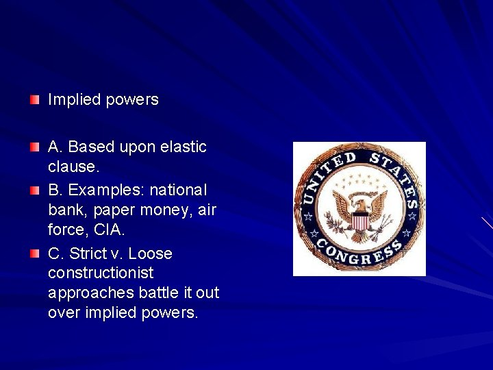 Implied powers A. Based upon elastic clause. B. Examples: national bank, paper money, air