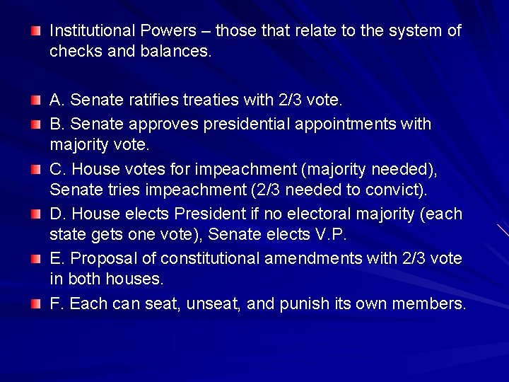 Institutional Powers – those that relate to the system of checks and balances. A.