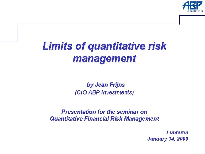 Limits of quantitative risk management by Jean Frijns (CIO ABP Investments) Presentation for the
