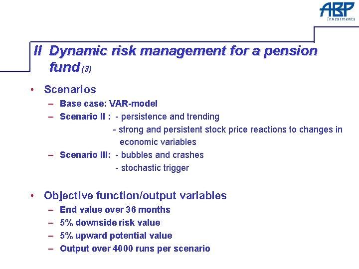 II Dynamic risk management for a pension fund (3) • Scenarios – Base case: