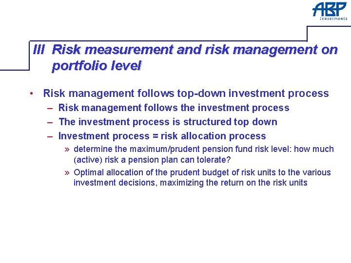 III Risk measurement and risk management on portfolio level • Risk management follows top-down