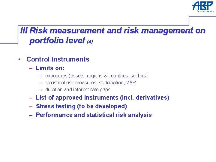 III Risk measurement and risk management on portfolio level (4) • Control instruments –