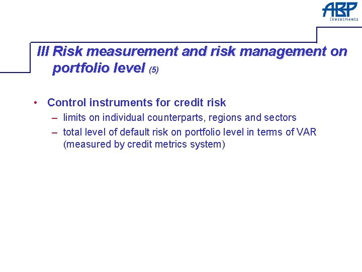 III Risk measurement and risk management on portfolio level (5) • Control instruments for
