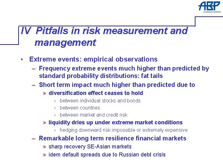 IV Pitfalls in risk measurement and management • Extreme events: empirical observations – Frequency