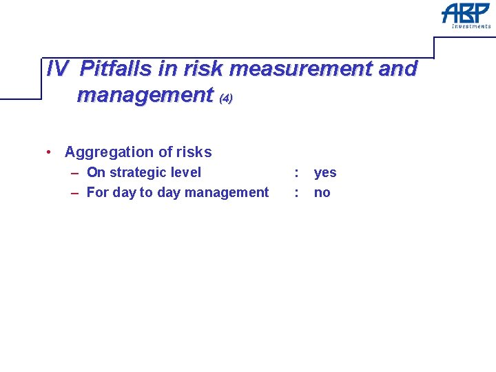 IV Pitfalls in risk measurement and management (4) • Aggregation of risks – On