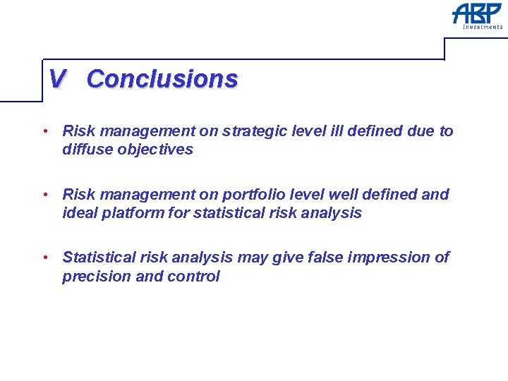 V Conclusions • Risk management on strategic level ill defined due to diffuse objectives