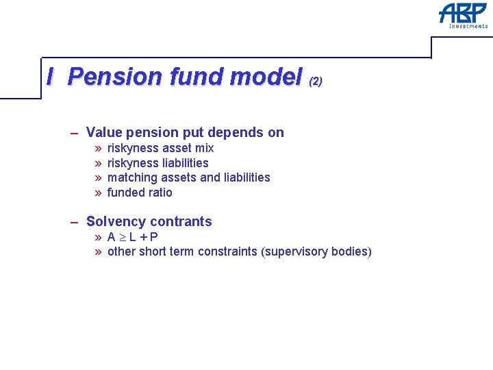 I Pension fund model (2) – Value pension put depends on » » riskyness
