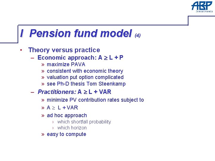 I Pension fund model (4) • Theory versus practice – Economic approach: A L