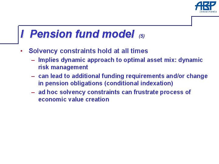 I Pension fund model (5) • Solvency constraints hold at all times – Implies