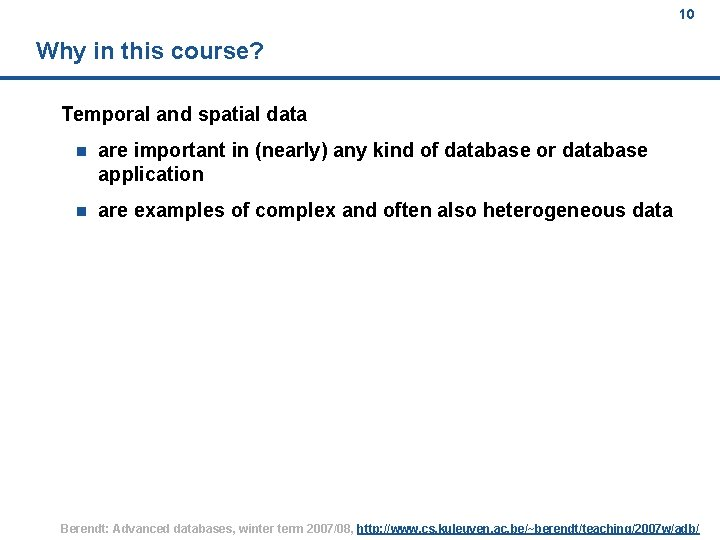 10 Why in this course? Temporal and spatial data n are important in (nearly)