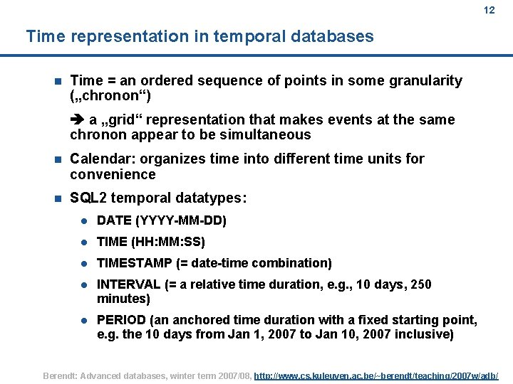 12 Time representation in temporal databases n Time = an ordered sequence of points