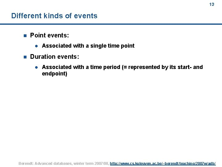 13 Different kinds of events n Point events: l n Associated with a single