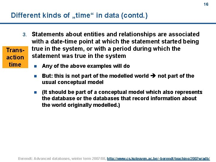 """16 Different kinds of """"time"""" in data (contd. ) 3. Transaction time Statements about"""