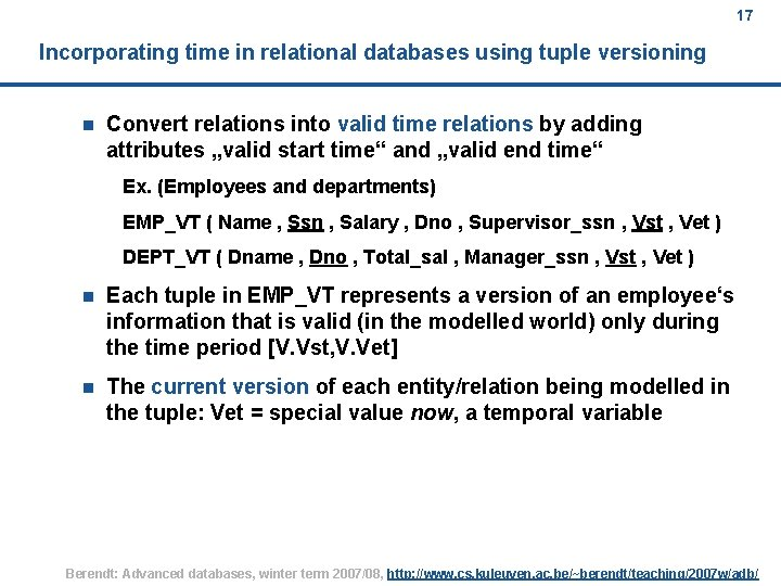 17 Incorporating time in relational databases using tuple versioning n Convert relations into valid