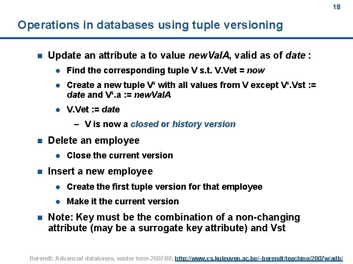 18 Operations in databases using tuple versioning n Update an attribute a to value
