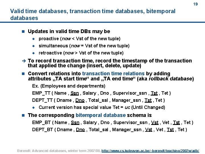 19 Valid time databases, transaction time databases, bitemporal databases n Updates in valid time
