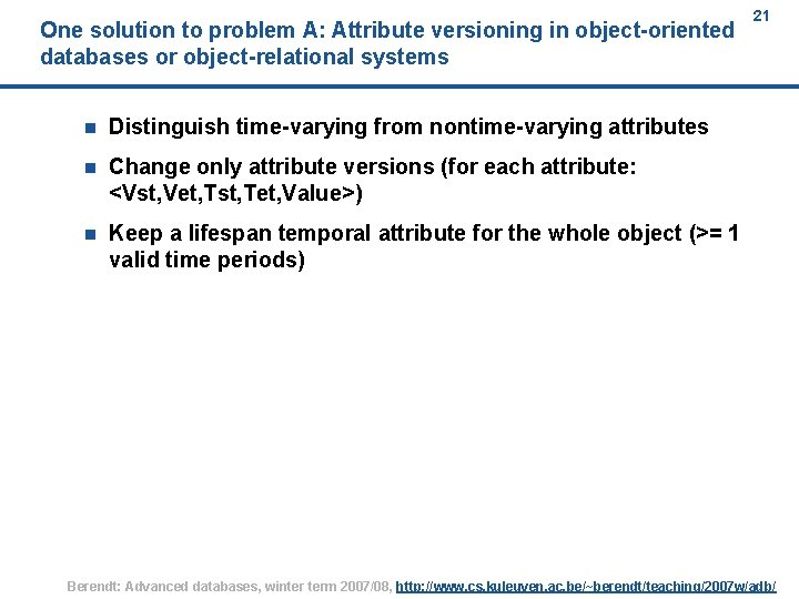 One solution to problem A: Attribute versioning in object-oriented databases or object-relational systems n