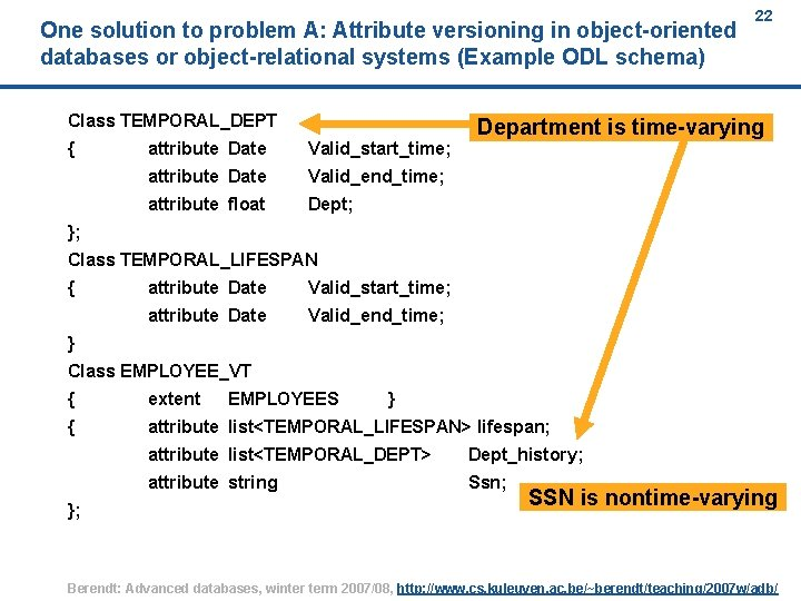 One solution to problem A: Attribute versioning in object-oriented databases or object-relational systems (Example