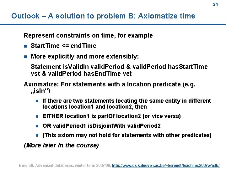 24 Outlook – A solution to problem B: Axiomatize time Represent constraints on time,