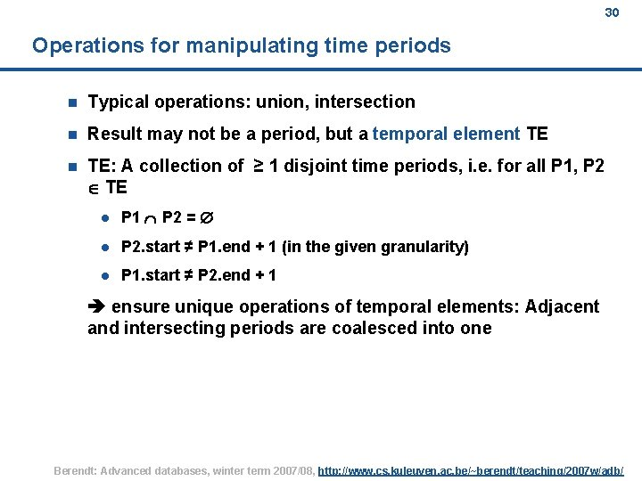 30 Operations for manipulating time periods n Typical operations: union, intersection n Result may