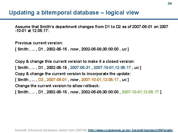 34 Updating a bitemporal database – logical view Assume that Smith's department changes from