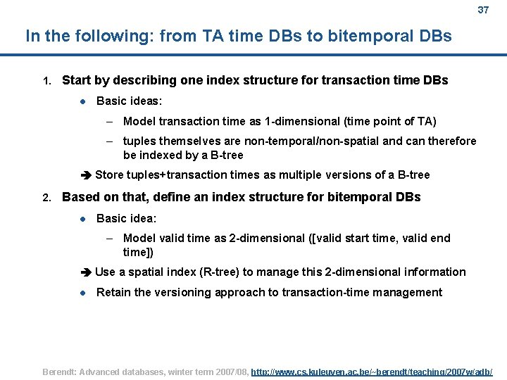 37 In the following: from TA time DBs to bitemporal DBs 1. Start by