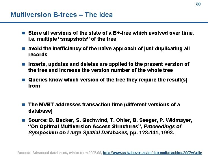 38 Multiversion B-trees – The idea n Store all versions of the state of